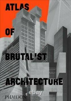 Atlas of Brutalist Architecture, Hardcover by Phaidon (COR), Brand New, Free