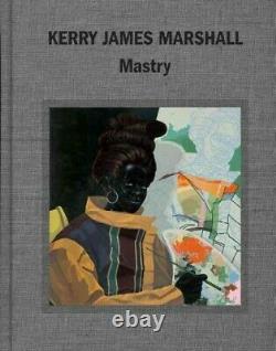Kerry James Marshall Mastry, Hardcover by Molesworth, Helen (EDT), Brand Ne